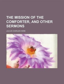 Book The mission of the Comforter, and other sermons by Julius Charles Hare