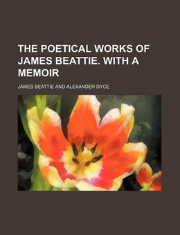 Book The poetical works of James Beattie. With a memoir by James Beattie