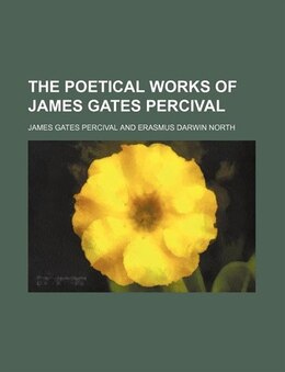 Book The Poetical Works Of James Gates Percival (volume 1) by James Gates Percival