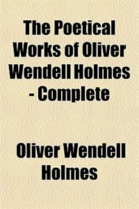 Book The poetical works of Oliver Wendell Holmes ... by Oliver Wendell Holmes