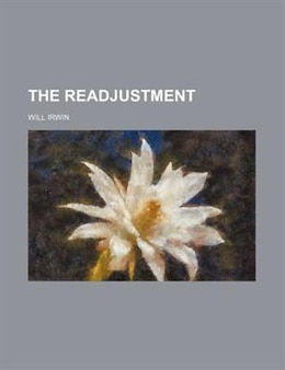 Book The readjustment by Will Irwin
