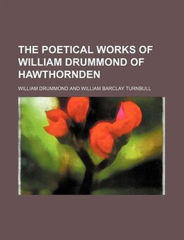 Book The poetical works of William Drummond of Hawthornden by William Drummond