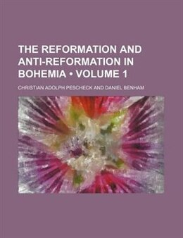 Book The Reformation And Anti-reformation In Bohemia (volume 1) by Christian Adolph Pescheck
