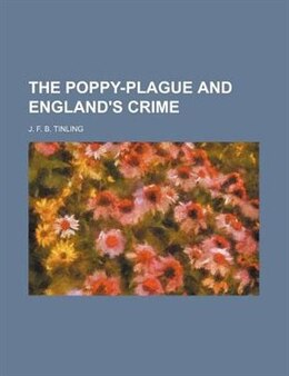 Book The poppy-plague and England's crime by J. F. B. Tinling