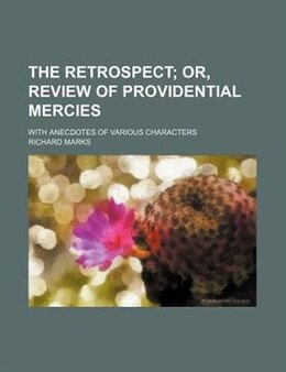 Book The Retrospect; Or, Review Of Providential Mercies. With Anecdotes Of Various Characters by Richard Marks