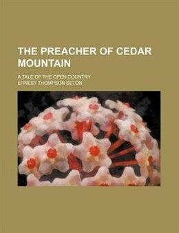 Book The preacher of Cedar Mountain by Ernest Thompson Seton