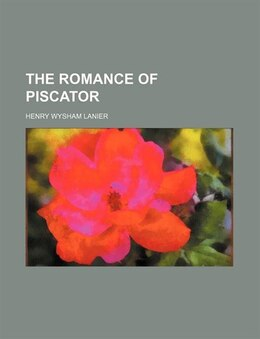 Book The romance of Piscator by Henry Wysham Lanier