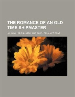 Book The romance of an old time shipmaster by John Willard Russell