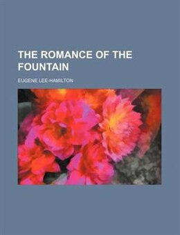 Book The romance of the fountain by Eugene Lee-hamilton