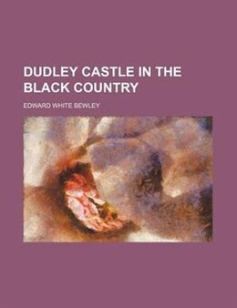 Book Dudley Castle in the Black Country by Edward White Bewley