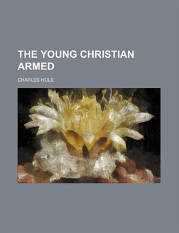 Book The young Christian armed by Charles Hole