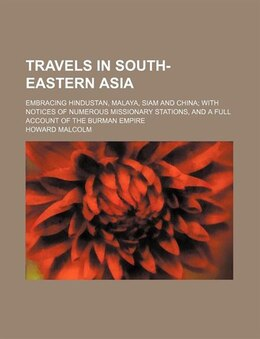 Book Travels In South-eastern Asia; Embracing Hindustan, Malaya, Siam And China With Notices Of Numerous… by Howard Malcolm