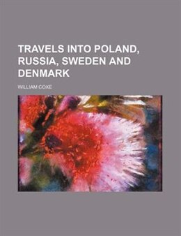 Book Travels Into Poland, Russia, Sweden And Denmark by William Coxe