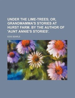 Book Under The Lime-trees; Or, Grandmamma's Stories At Hurst Farm. By The Author Of 'aunt Annie's… by Edis Searle