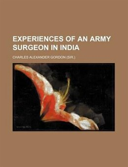 Book Experiences Of An Army Surgeon In India by Charles Alexander Gordon
