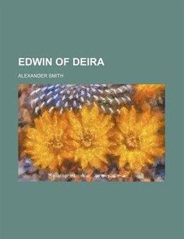 Book Edwin Of Deira by Alexander Smith