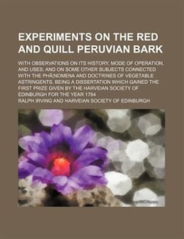 Book Experiments On The Red And Quill Peruvian Bark; With Observations On Its History, Mode Of Operation… by Ralph Irving