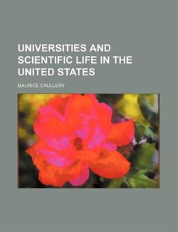 Book Universities and scientific life in the United States by Maurice Caullery
