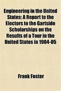 Book Engineering In The United States; A Report To The Electors To The Gartside Scholarships On The… by Frank Foster