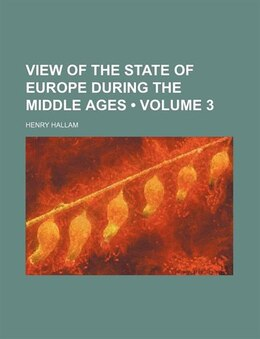 Book View Of The State Of Europe During The Middle Ages (volume 3) by Henry Hallam
