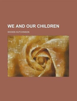 Book We and Our Children by Woods Hutchinson