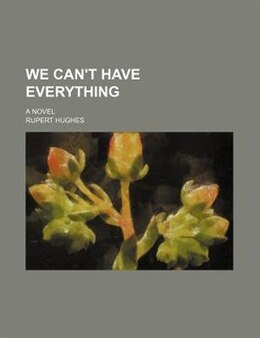 Book We can't have everything by Rupert Hughes