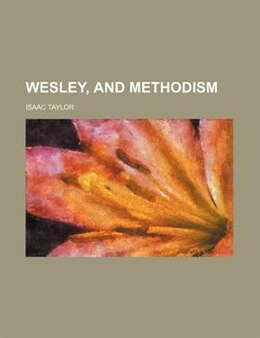 Book Wesley, and Methodism by Isaac Taylor