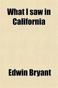 Book What I saw in California by Edwin Bryant