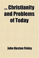 Book Christianity and Problems of Today; Lectures Delivered Before Lake Forest College on the Foundation… by John Huston Finley