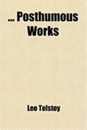 Book Posthumous Works Volume 1 by Leo Nikolayevich Tolstoy