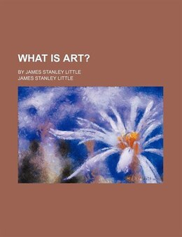 Book What Is Art?; By James Stanley Little by James Stanley Little
