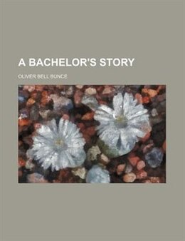 Book A Bachelor's Story by Oliver Bell Bunce