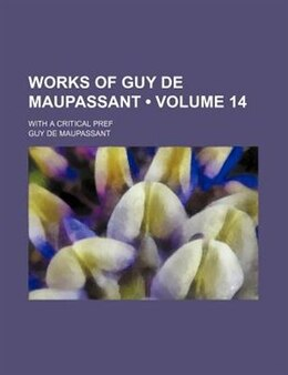 Book Works Of Guy De Maupassant (volume 14); With A Critical Pref by Guy De Maupassant