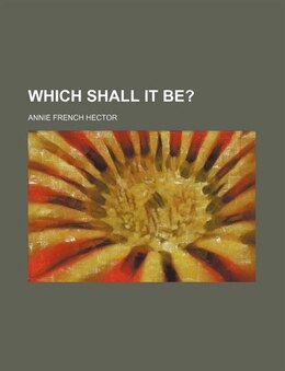 Book Which Shall It Be? by Annie French Hector