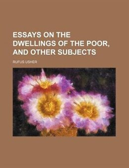 Book Essays On The Dwellings Of The Poor, And Other Subjects by Rufus Usher