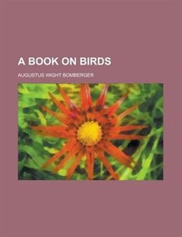 Book A Book on Birds by Augustus Wight Bomberger