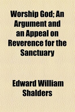 Book Worship God: an argument and an appeal on reverence for the sanctuary by Edward William Shalders