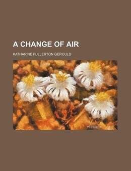 Book A Change of Air by Katharine Fullerton Gerould