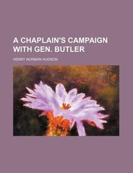 Book A Chaplain's Campaign With Gen. Butler by Henry Norman Hudson