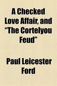"Book A Checked Love Affair, and ""the Cortelyou Feud,"" by Paul Leicester Ford"