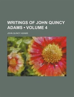 Book Writings Of John Quincy Adams (volume 4) by John Quincy Adams