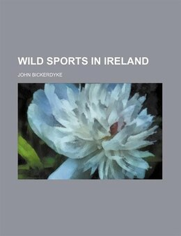Book Wild sports in Ireland by John Bickerdyke