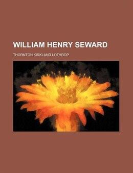Book William Henry Seward by Thornton Kirkland Lothrop