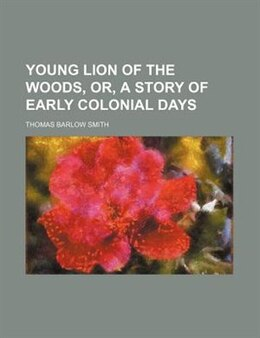 Book Young Lion of the Woods, Or, A Story of Early Colonial Days by Thomas Barlow Smith