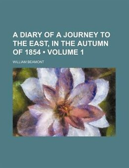 Book A Diary Of A Journey To The East, In The Autumn Of 1854 (volume 1) by William Beamont