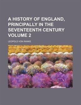 Book A History Of England, Principally In The Seventeenth Century Volume 2 by Leopold Von Ranke