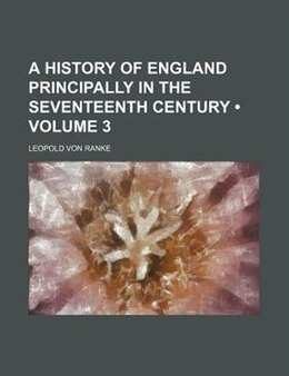 Book A History of England Principally in the Seventeenth Century (v. 3) by Leopold von Ranke