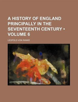 Book A History Of England Principally In The Seventeenth Century (volume 6) by Leopold Von Ranke