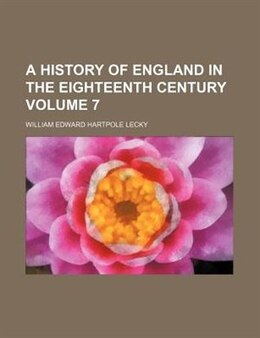 Book A History Of England In The Eighteenth Century Volume 7 by William Edward Hartpole Lecky