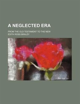 Book A Neglected Era; From The Old Testament To The New by Edith Ross Braley